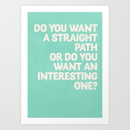 Inspirational question, do you want an interesting path? motivational life quote, leave comfort zone Art Print