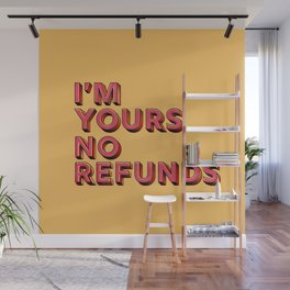 I am yours no refunds - typography Wall Mural