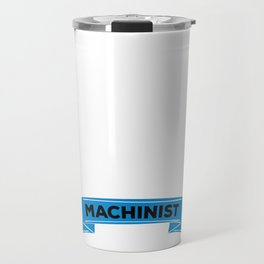 An Engineer with Common Sense is called a Machinist Travel Mug