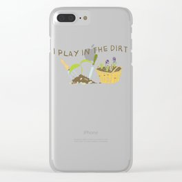 Gardener I Play in the Dirt Gardening Clear iPhone Case