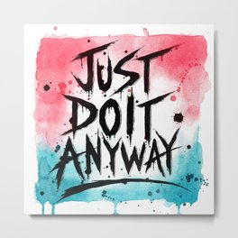 Just Do It Anyway Metal Print