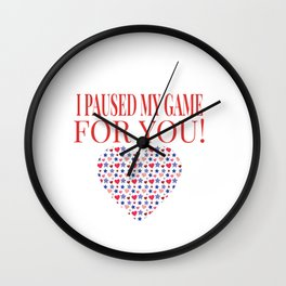 Video Game I Paused My Game For You - Gaming Valentine's Day graphic Wall Clock