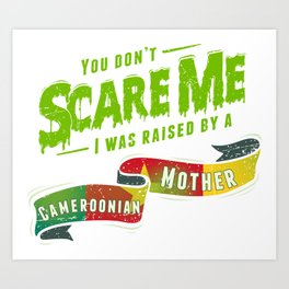 You Don't Scare Me I Was Raised By A Cameroonian Mother Art Print