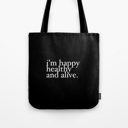 happy healthy and alive Tote Bag