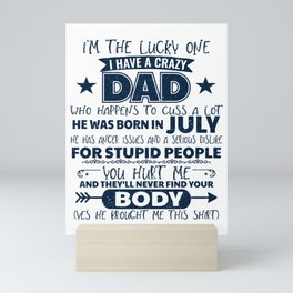I'm The Lucky One I Have A Crazy July Dad Funny graphic Mini Art Print
