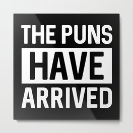 The Puns Have Arrived Metal Print