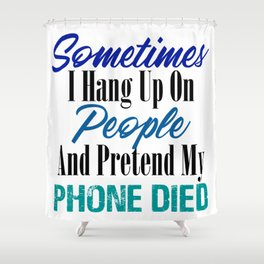 Hang Up Phone Died Funny Stupid People Sarcasm Meme Shower Curtain