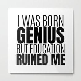 I Was Born Genius Metal Print