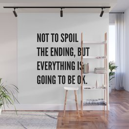 NOT TO SPOIL THE ENDING, BUT EVERYTHING IS GOING TO BE OK Wall Mural