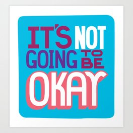 It's Not Going To Be Okay. - A Lower Management Motivator Art Print