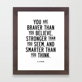 You Are Braver Than You Believe black and white monochrome typography poster design bedroom wall art Framed Art Print