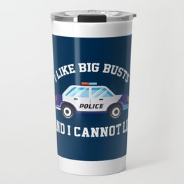 I Like Big Busts And I Cannot Lie - Funny Police Pun Gift Travel Mug