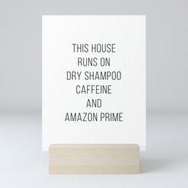 This House Runs of Dry Shampoo, Caffeine, and Amazon Prime Mini Art Print