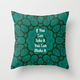 If You Can Take It, You Can Make It Uplifting Inspirational Quote Throw Pillow