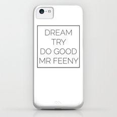 Dream. Try. Do Good. - Mr Feeny iPhone 5c Slim Case