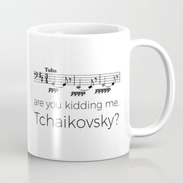 Tuba - Are you kidding me, Tchaikovsky? Coffee Mug