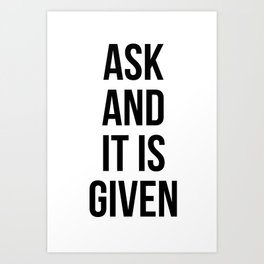 Ask and it is given Art Print