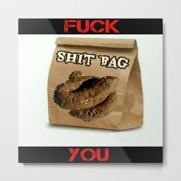 Fuck You Shit Bag Metal Print