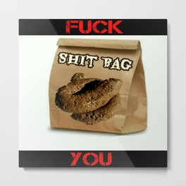 Fuck You Shit Bag Metal Print