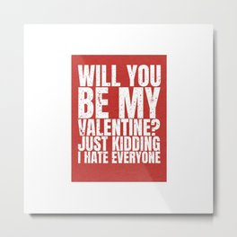 will you be my valentine ? kidding new hot love 14feb 2018 Metal Print
