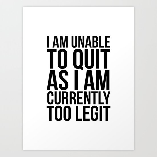 Unable To Quit Too Legit by creativeangel