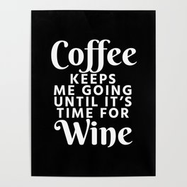 Coffee Keeps Me Going Until It's Time For Wine (Black & White) Poster