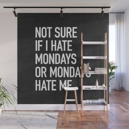 Not sure if I hate mondays or mondays hate me Wall Mural