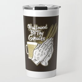 Hallowed Be Thy Grains Alcohol Pun - Funny Beer Quote Gift Travel Mug