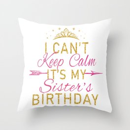 I Can't Keep Calm It's My Sister's Birthday Party design Throw Pillow