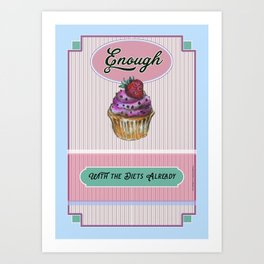 Enough With the Diets Already - 2 Art Print