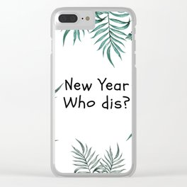 New Year. Who dis? Clear iPhone Case