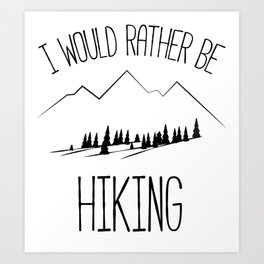 I would rather be hiking Art Print
