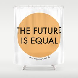 The Future is Equal - Orange Shower Curtain