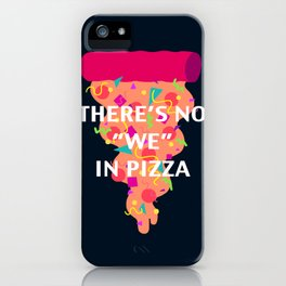 """There's No """"We"""" In Pizza iPhone Case"""