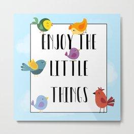 Enjoy The Little Things Metal Print