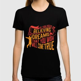 If You Keep On Believing The Dreams That You Wish Will Come True Motivational Gift T-shirt