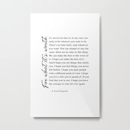 F. Scott Fitzgerald - For What It's Worth Quote  Metal Print