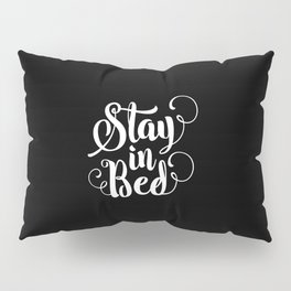 Stay in Bed modern black and white minimalist bedroom typography home room canvas wall decor Pillow Sham