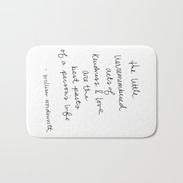 The little unremembered acts of kindness & love are the best parts of a person's life Bath Mat