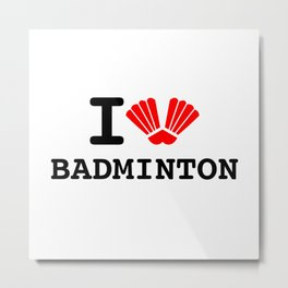 I Love Badminton Metal Print