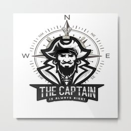 The Captain Is Always Right We Sail Metal Print