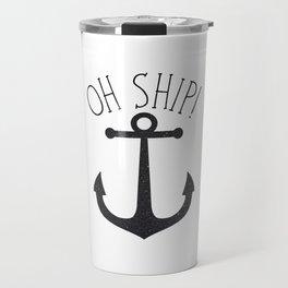 Oh Ship! Travel Mug