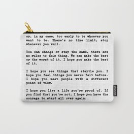 Life quote, For what it's worth... it's never too late or, in my case Carry-All Pouch