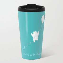 You May Say I'm a Dreamer Travel Mug