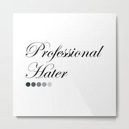 Professional Hater Metal Print