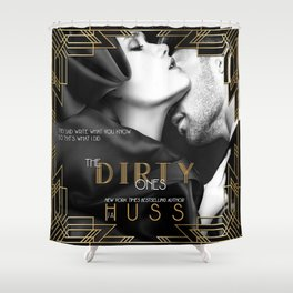 The Dirty Ones by JA Huss Shower Curtain