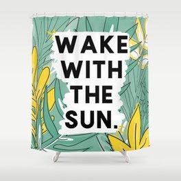 wake the sun Shower Curtain