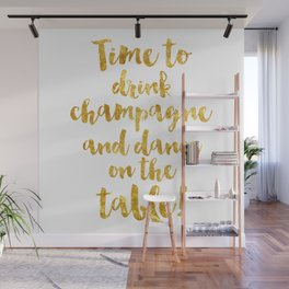 Time to drink champagne and dance on the table! Wall Mural