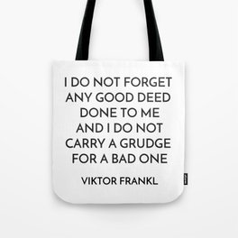VIKTOR FRANKL QUOTE - I DO NOT FORGET ANY GOOD DEED DONE TO ME Tote Bag