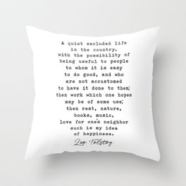 A quiet secluded life in the country ... such is my idea of happiness - Leo Tolstoy, Family Happines Throw Pillow